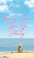Cover image for Every time you go away [large print]