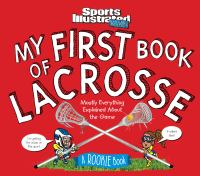 Cover image for My first book of lacrosse : mostly everything explained about the game
