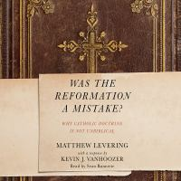 Cover image for Was the reformation a mistake? why catholic doctrine is not unbiblical