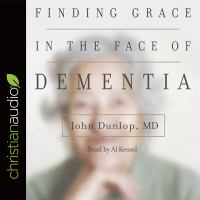 """Cover image for Finding grace in the face of dementia """"experiencing dementia—honoring god"""""""