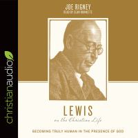 Cover image for Lewis on the christian life becoming truly human in the presence of god