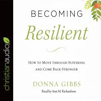 Cover image for Becoming resilient how to move through suffering and come back stronger