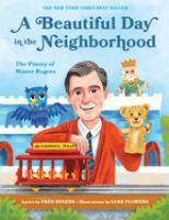 Imagen de portada para A beautiful day in the neighborhood : the poetry of Mister Rogers