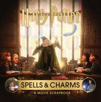 Imagen de portada para Harry Potter. Spells & charms : a movie scrapbook