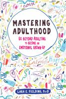 Cover image for Mastering adulthood : go beyond adulting to become an emotional grown-up