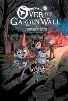 Cover image for Over the garden wall [graphic novel] : Distillatoria