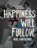 Cover image for Happiness will follow [graphic novel] : a graphic novel memoir