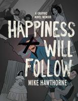 Imagen de portada para Happiness will follow [graphic novel] : a graphic novel memoir
