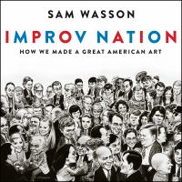 Cover image for Improv nation how we made a great American art