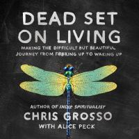 Cover image for Dead set on living making the difficult but beautiful journey from f#*king up to waking up