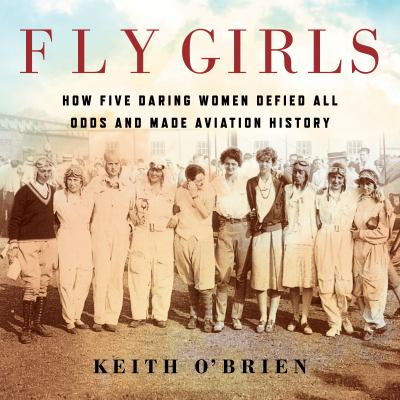 Imagen de portada para Fly girls [sound recording CD] : how five daring women defied all odds and made aviation history
