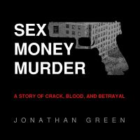 Cover image for Sex money murder a story of crack, blood, and betrayal
