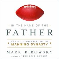Cover image for In the name of the father family, football, and the manning dynasty