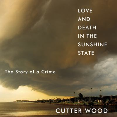 Cover image for Love and death in the Sunshine State [sound recording CD : the story of a crime