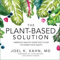 Cover image for The plant-based solution America's healthy heart doc's plan to power your health