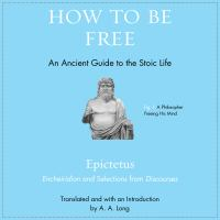 Cover image for How to be free an ancient guide to the stoic life