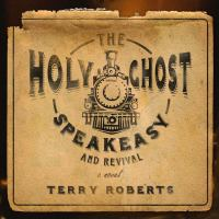 Cover image for The holy ghost speakeasy and revival
