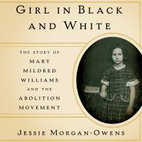 Imagen de portada para Girl in black and white [sound recording CD] : the story of Mary Mildred Williams and the abolition movement