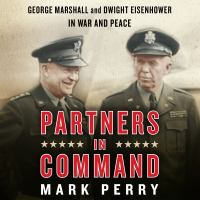 Cover image for Partners in command George Marshall and Dwight Eisenhower in war and peace