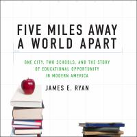 Cover image for Five miles away, a world apart one city, two schools, and the story of educational opportunity in modern America