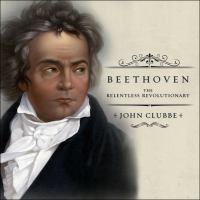 Imagen de portada para Beethoven [sound recording CD] : the relentless revolutionary