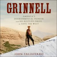 Cover image for Grinnell [sound recording CD] : America's environmental pioneer and his restless drive to save the West