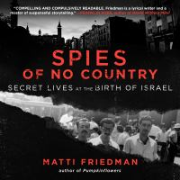Cover image for Spies of no country [sound recording CD] : secret lives at the birth of Israel