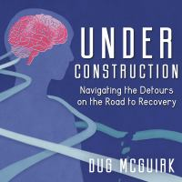 Cover image for Under construction navigating the detours on the road to recovery