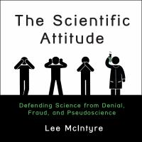 Cover image for The scientific attitude defending science from denial, fraud, and pseudoscience