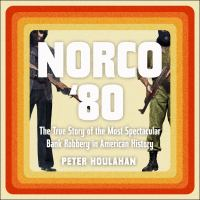 Cover image for Norco '80 the true story of the most spectacular bank robbery in American history
