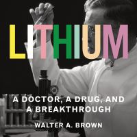 Cover image for Lithium a doctor, a drug, and a breakthrough