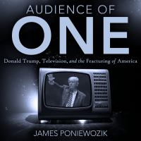 Cover image for Audience of one Television, Donald Trump, and the Politics of Illusion.