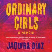 Imagen de portada para Ordinary girls A memoir.