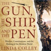 Imagen de portada para The gun, the ship, and the pen Warfare, constitutions, and the making of the modern world.