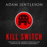 Imagen de portada para Kill switch The rise of the modern senate and the crippling of american democracy.