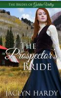 Cover image for The prospector's bride. bk. 4 : Brides of Golden Valley series