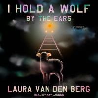 Cover image for I hold a wolf by the ears Stories.
