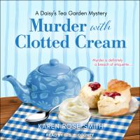 Cover image for Murder with clotted cream. bk. 5 Daisy's Tea Garden mystery series