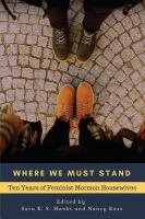 Cover image for Where we must stand : ten years of Feminist Mormon Housewives