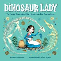 Imagen de portada para Dinosaur lady : the daring discoveries of Mary Anning, the first paleontologist