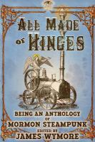 Cover image for All made of hinges : Being an anthology of Mormon steampunk