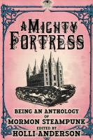 Imagen de portada para A mighty fortress. Vol. 4 : being an anthology of Mormon steampunk
