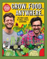 Cover image for Grow. Food. Anywhere. : the new guide to small-space gardening