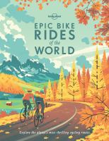 Cover image for Epic bike rides of the world : explore the planet's most thrilling cycling routes