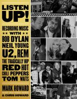 Cover image for Listen up! : recording music with Bob Dylan, Neil Young, U2, R.E.M., the Tragically Hip, Red Hot Chili Peppers, Tom Waits ...