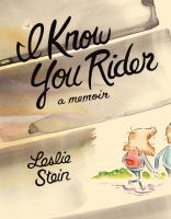 Cover image for I know you rider [graphic novel] : a memoir