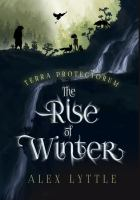 Cover image for The rise of winter. bk. 1 : Terra protectorum series