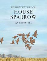 Cover image for The triumphant tale of the house sparrow