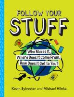 Cover image for Follow your stuff : who makes it, where does it come from, how does it get to you?