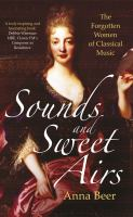 Cover image for Sounds and sweet airs : the forgotten women of classical music